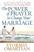 The Power of Prayer™ to Change Your Marriage ebook by Stormie Omartian
