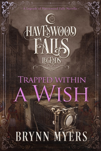 Trapped Within a Wish - A Legends of Havenwood Falls Novella ebook by Brynn Myers
