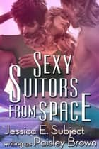 Sexy Suitors from Space ebook by Paisley Brown, Jessica E. Subject