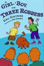 A Girl, A Boy, and Three Robbers ebook by