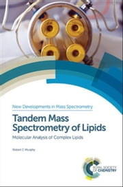 Tandem Mass Spectrometry of Lipids: Molecular Analysis of Complex Lipids ebook by Murphy, Robert C