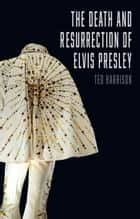 The Death and Resurrection of Elvis Presley ebook by Ted Harrison