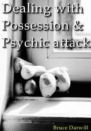 Dealing with Possession and Psychic attack ebook by Bruce Darwill
