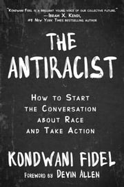 The Antiracist - How to Start the Conversation about Race and Take Action ekitaplar by Kondwani Fidel, Devin Allen