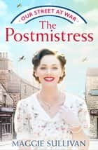 The Postmistress (Our Street at War, Book 1) ebook by Maggie Sullivan