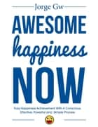 Awesome Happiness Now ebook by Jorge Gw