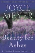 Beauty for Ashes ebook by Joyce Meyer