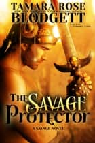 The Savage Protector (#5) ebook by Tamara Rose Blodgett