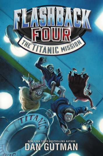 Flashback Four #2: The Titanic Mission ebook by Dan Gutman