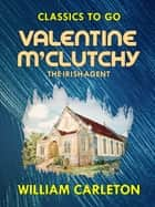 Valentine M'Clutchy, The Irish Agent ekitaplar by William Carleton