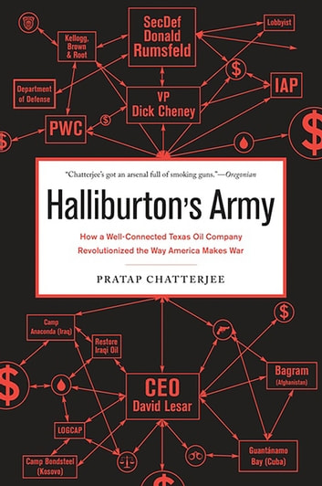 Halliburton's Army - How a Well-Connected Texas Oil Company Revolutionized the Way America Makes War ebook by Pratap Chatterjee
