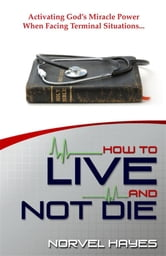 How to Live & Not Die ebook by Norvel Hayes