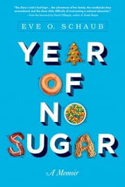 Year of No Sugar - A Memoir ebook by Eve Schaub