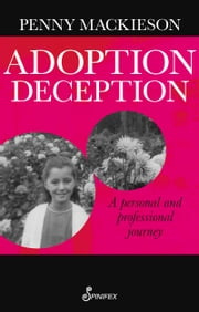 Adoption Deception - A Personal and Professional Journey ebook by Penny Mackieson