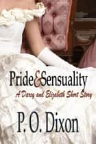 Pride and Sensuality - A Darcy and Elizabeth Short Story ebook by P. O. Dixon