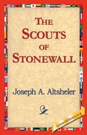 The Scouts of Stonewall ebook by Altsheler, Joseph A.