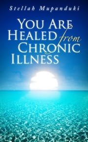You Are Healed from Chronic illness ebook by Stellah Mupanduki