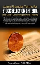 Learn Financial Tearms for Stock Selection Criteria and Stock Screening Before Trading ebook by Pimarn Charn