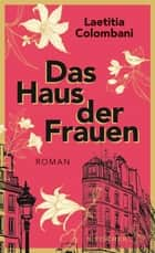 Das Haus der Frauen - Roman ebook by Laetitia Colombani, Claudia Marquardt