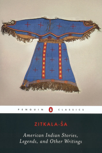 American Indian Stories, Legends, and Other Writings ebook by Zitkala-Sa