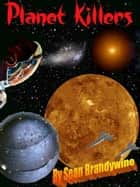 Planet Killers ebook by Sean Brandywine