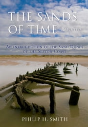 The Sands of Time - An Introduction to the Sand Dunes of the Sefton Coast ebook by Philip Smith