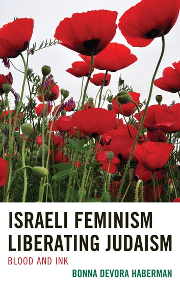 Israeli Feminism Liberating Judaism - Blood and Ink ebook by Bonna Devora Haberman