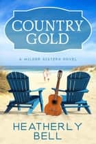 Country Gold - A Wilder Sisters Novel ebook by Heatherly Bell