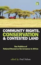 Community Rights, Conservation and Contested Land ebook by Fred Nelson