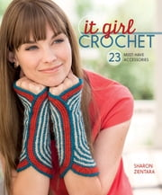 It Girl Crochet - 23 Must-Have Accessories ebook by Sharon Zientara