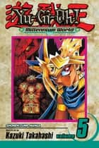 Yu-Gi-Oh!: Millennium World, Vol. 5 - Tomb of Shadows ebook by Kazuki Takahashi, Kazuki Takahashi