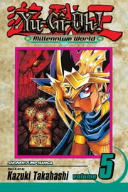 Yu-Gi-Oh!: Millennium World, Vol. 5 - Tomb of Shadows ebook by Kazuki Takahashi,Kazuki Takahashi