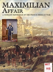 Maximilian Affair - A Woman reportage of French-Mexican war ebook by Sara Yorke Stevenson