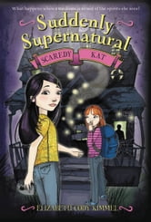 Suddenly Supernatural: Scaredy Kat ebook by Elizabeth Cody Kimmel