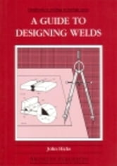 A Guide to Designing Welds ebook by Hicks, J