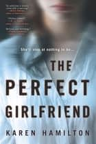 The Perfect Girlfriend ebook by Karen Hamilton