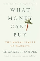 What Money Can't Buy - The Moral Limits of Markets ebook by Michael J. Sandel