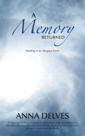 A Memory Returned - Healing in its Deepest Form ebook by Anna Delves