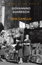 Don Camillo - Le opere di Giovannino Guareschi #1 eBook by Giovannino Guareschi