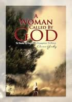 A Woman Called By God ebook by Anious Yeakey