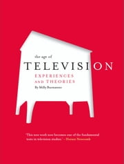 The Age of Television - Experiences and Theories ebook by Milly Buonanno