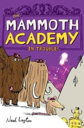 The Mammoth Academy in Trouble! ebook by Neal Layton