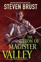 The Baron of Magister Valley ebook by Steven Brust