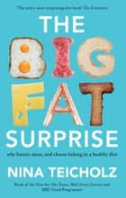 The Big Fat Surprise - why butter, meat, and cheese belong in a healthy diet ebook by Nina Teicholz