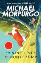 The Nine Lives of Montezuma ebook by Michael Morpurgo