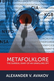 Metafolklore - The Surreal Diary of an Unwilling Spy ebook by Alexander V. Avakov
