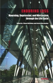 Enduring Loss: Mourning, Depression and Narcissism Throughout the Life Cycle - Mourning, Depression and Narcissism Throughout the Life Cycle ebook by Eileen McGinley,Arturo Varchevker