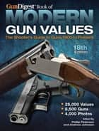 Gun Digest Book of Modern Gun Values - The Shooter's Guide to Guns 1900 to Present ebook by Phillip Peterson, Andrew Johnson