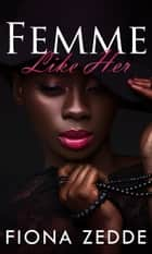 Femme Like Her - A Lesbian Romance ebook by Fiona Zedde