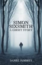 Simon Sixsmith - A Ghost Story ebook by Daniel Pembrey